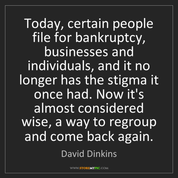 David Dinkins: Today, certain people file for bankruptcy, businesses...