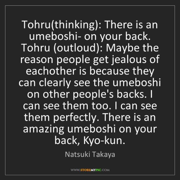 Natsuki Takaya: Tohru(thinking): There is an umeboshi- on your back....