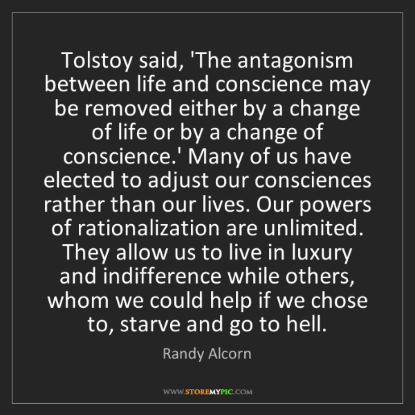 Randy Alcorn: Tolstoy said, 'The antagonism between life and conscience...