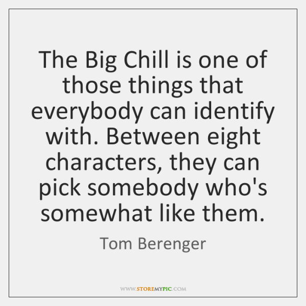 The Big Chill is one of those things that everybody can identify ...