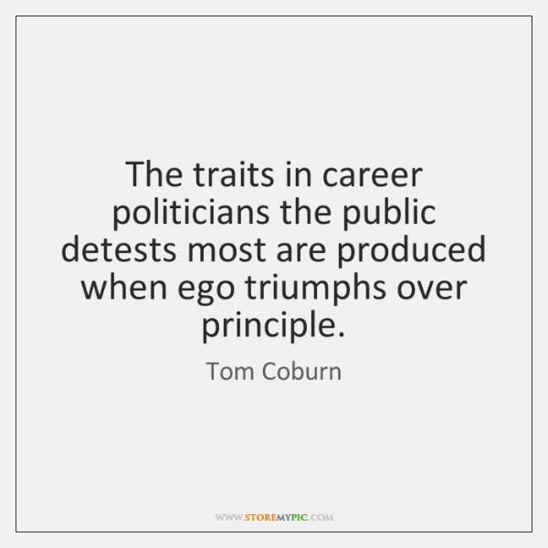 The traits in career politicians the public detests most are produced when ...