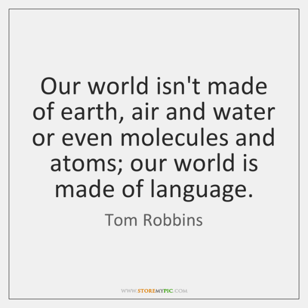 Our world isn't made of earth, air and water or even molecules ...