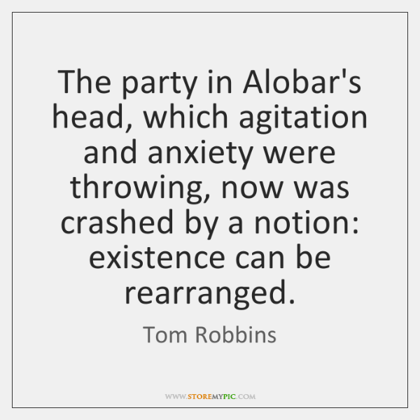 The party in Alobar's head, which agitation and anxiety were throwing, now ...