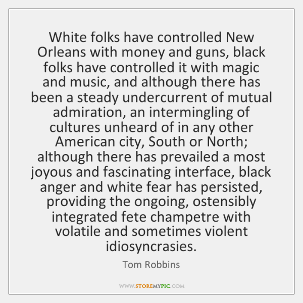 White folks have controlled New Orleans with money and guns, black folks ...