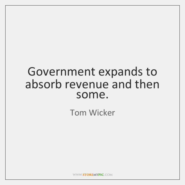 Government expands to absorb revenue and then some.