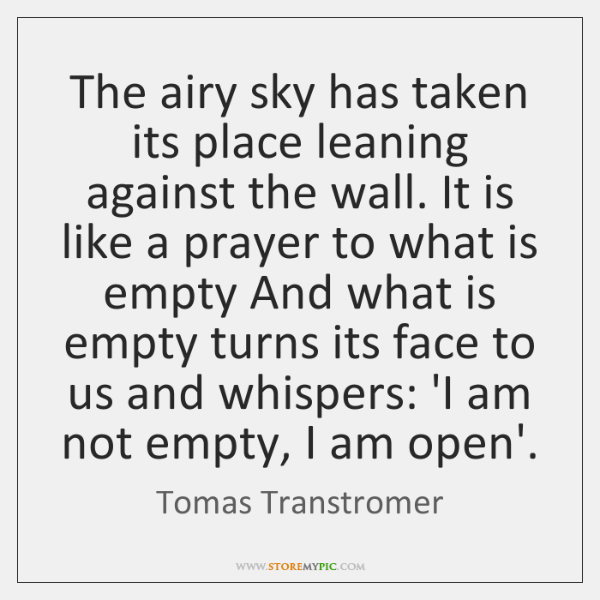 The airy sky has taken its place leaning against the wall. It ...