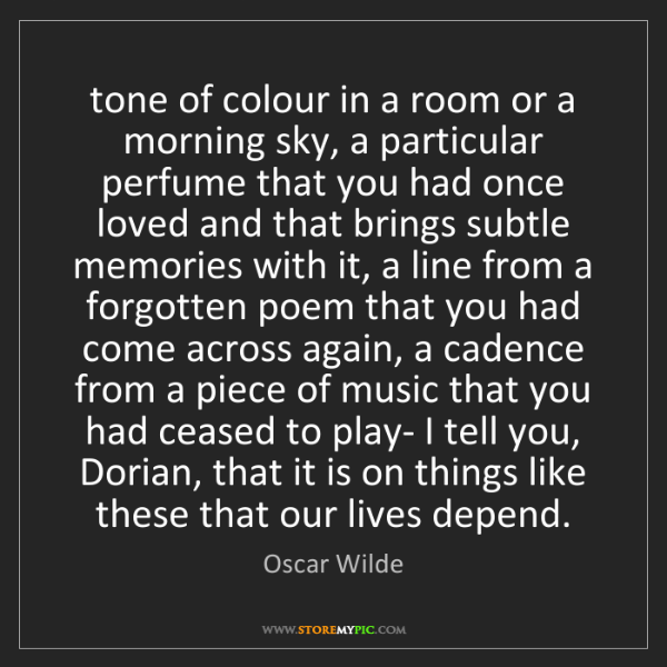 Oscar Wilde: tone of colour in a room or a morning sky, a particular...