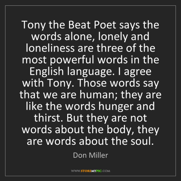 Don Miller: Tony the Beat Poet says the words alone, lonely and loneliness...