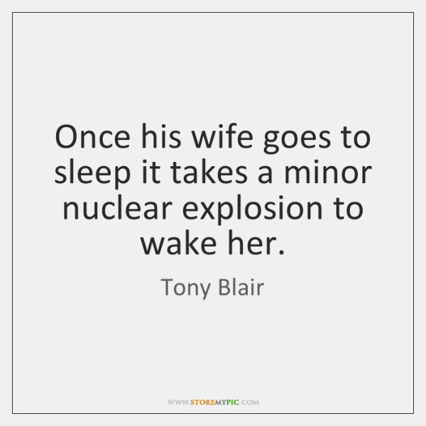Once his wife goes to sleep it takes a minor nuclear explosion ...