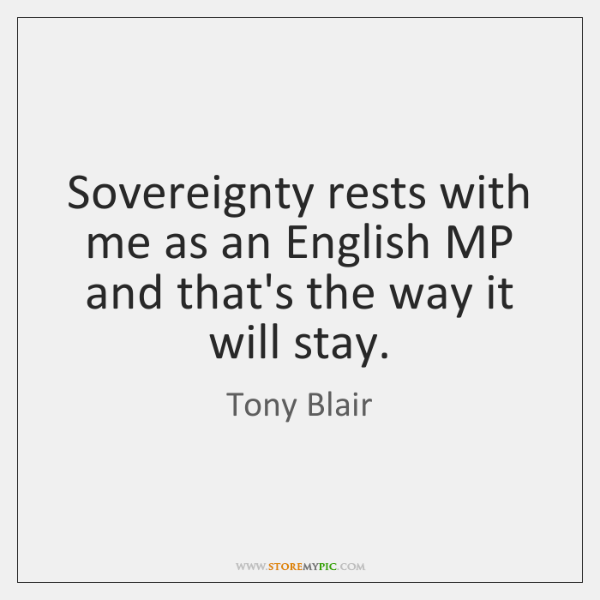 Sovereignty rests with me as an English MP and that's the way ...