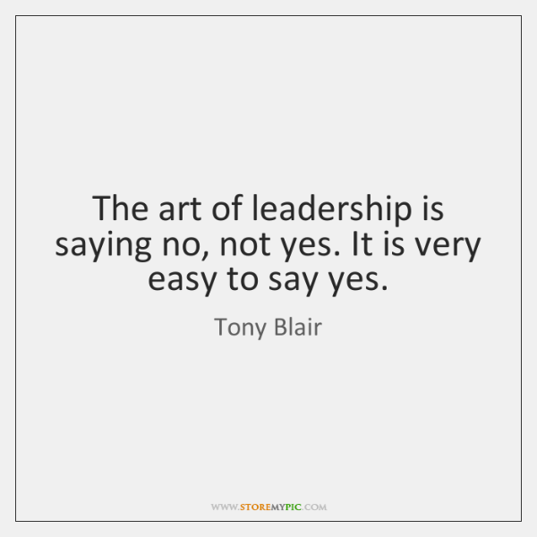 The art of leadership is saying no, not yes. It is very ...