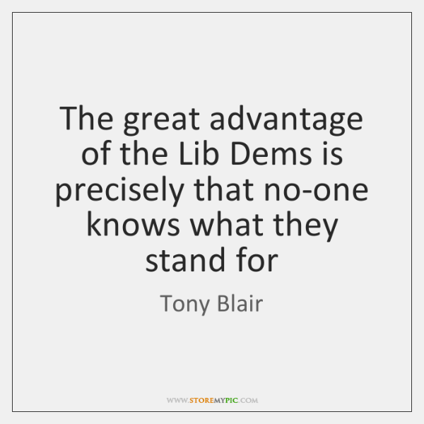 The great advantage of the Lib Dems is precisely that no-one knows ...