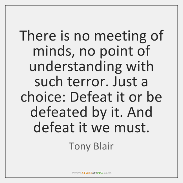 There is no meeting of minds, no point of understanding with such ...