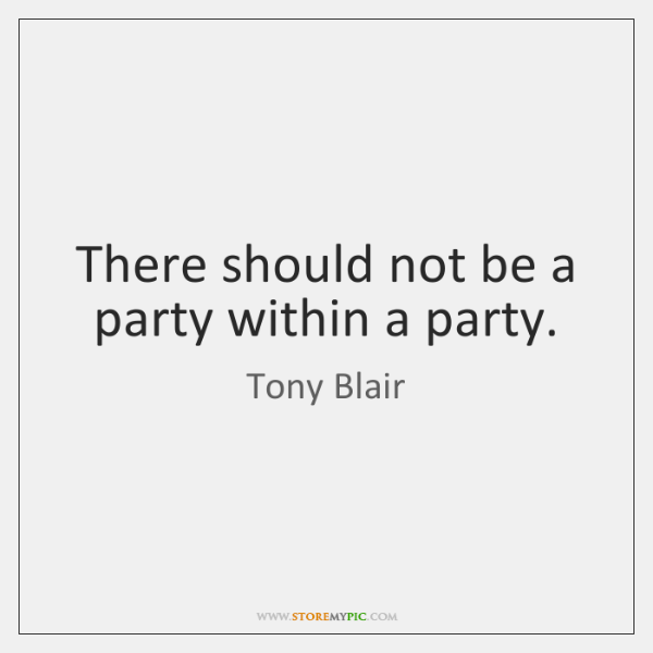 There should not be a party within a party.