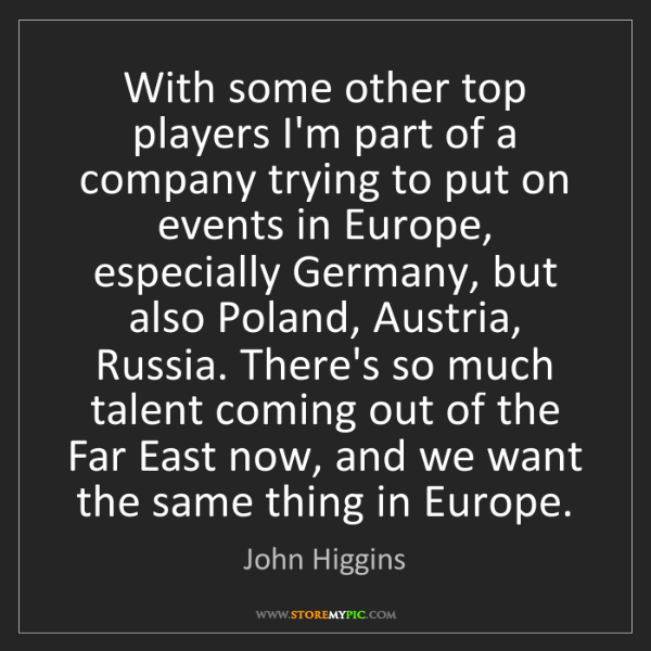 John Higgins: With some other top players I'm part of a company trying...