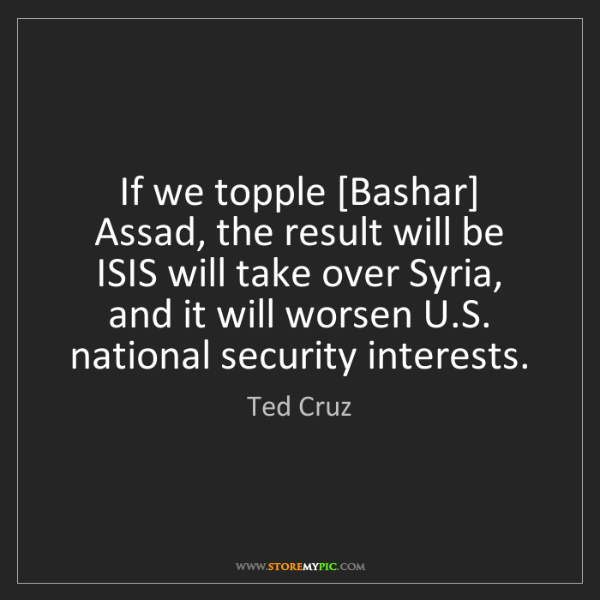 Ted Cruz: If we topple [Bashar] Assad, the result will be ISIS...