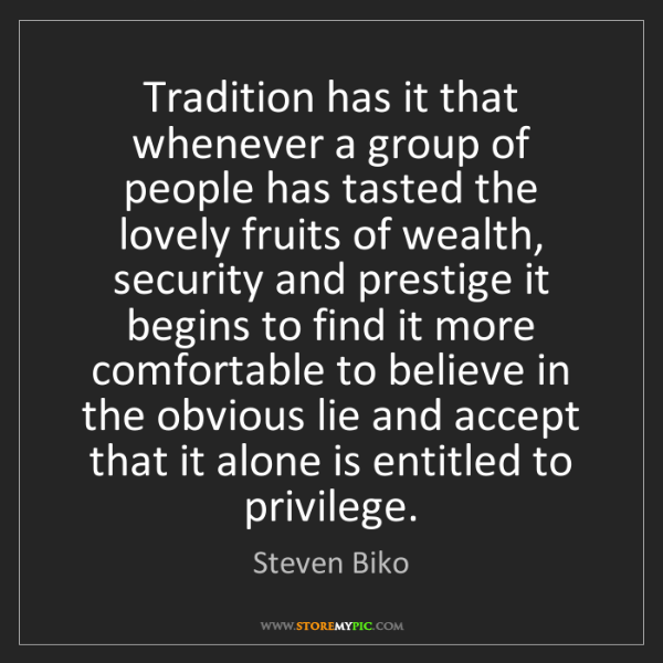 Steven Biko: Tradition has it that whenever a group of people has...