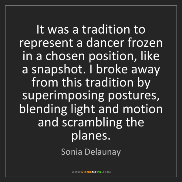 Sonia Delaunay: It was a tradition to represent a dancer frozen in a...