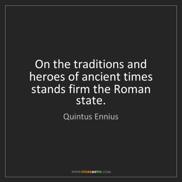 Quintus Ennius: On the traditions and heroes of ancient times stands...