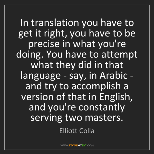 Elliott Colla: In translation you have to get it right, you have to...