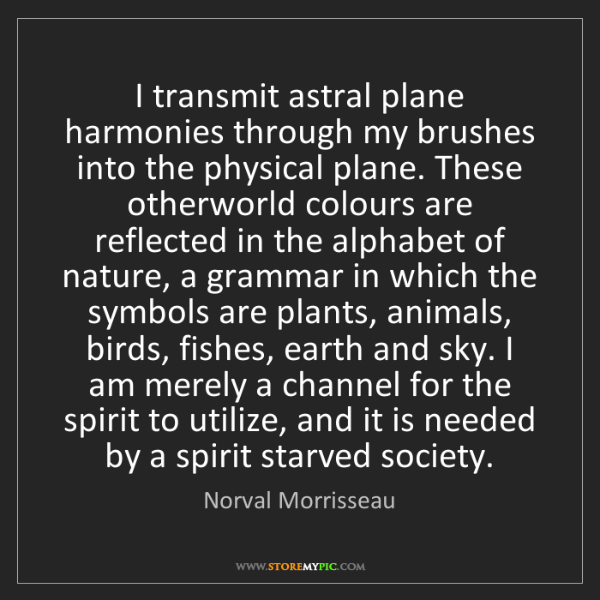 Norval Morrisseau: I transmit astral plane harmonies through my brushes...