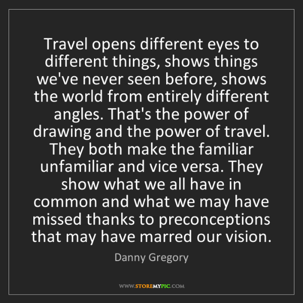 Danny Gregory: Travel opens different eyes to different things, shows...