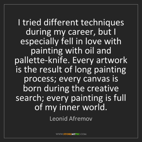 Leonid Afremov: I tried different techniques during my career, but I...