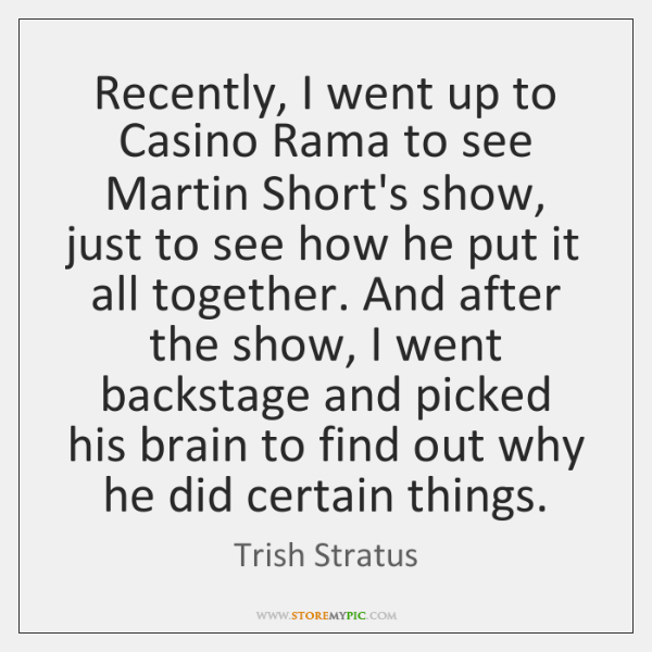 Recently, I went up to Casino Rama to see Martin Short's show, ...