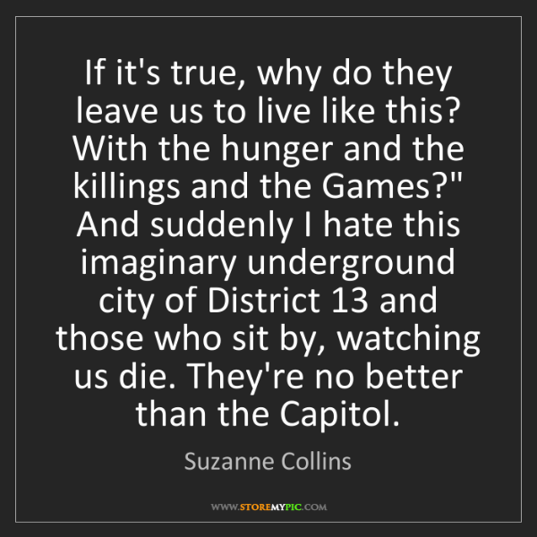 Suzanne Collins: If it's true, why do they leave us to live like this?...