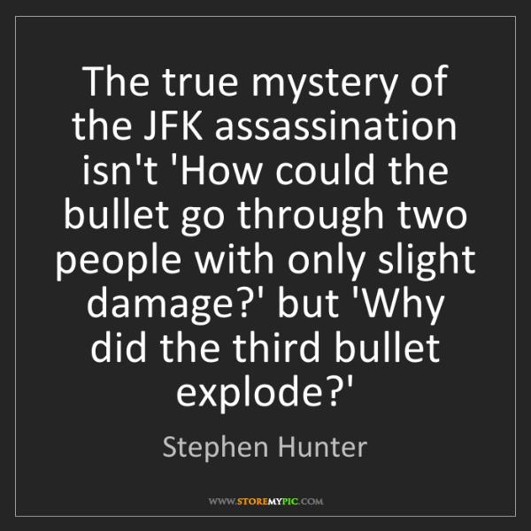 Stephen Hunter: The true mystery of the JFK assassination isn't 'How...