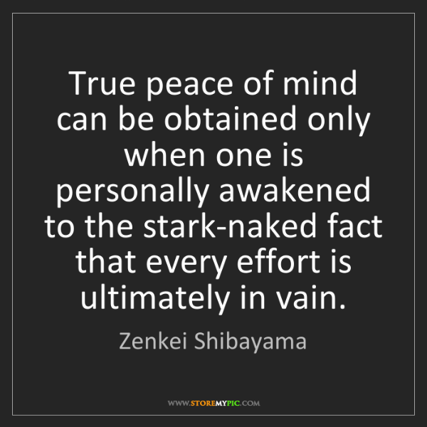 Zenkei Shibayama: True peace of mind can be obtained only when one is personally...