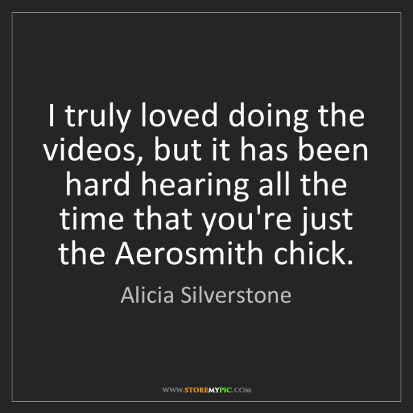 Alicia Silverstone: I truly loved doing the videos, but it has been hard...