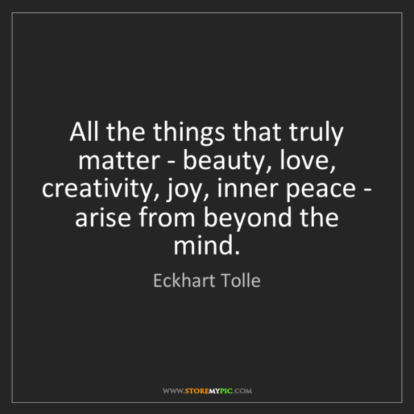 Eckhart Tolle: All the things that truly matter - beauty, love, creativity,...
