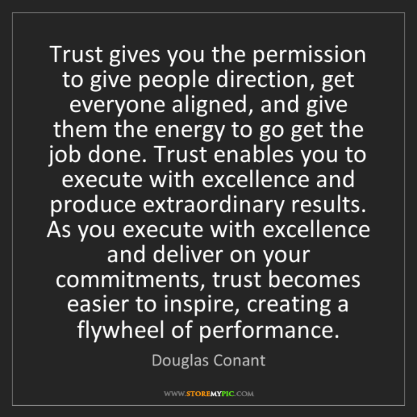 Douglas Conant: Trust gives you the permission to give people direction,...