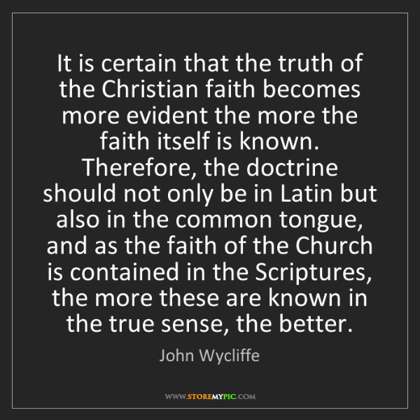John Wycliffe: It is certain that the truth of the Christian faith becomes...