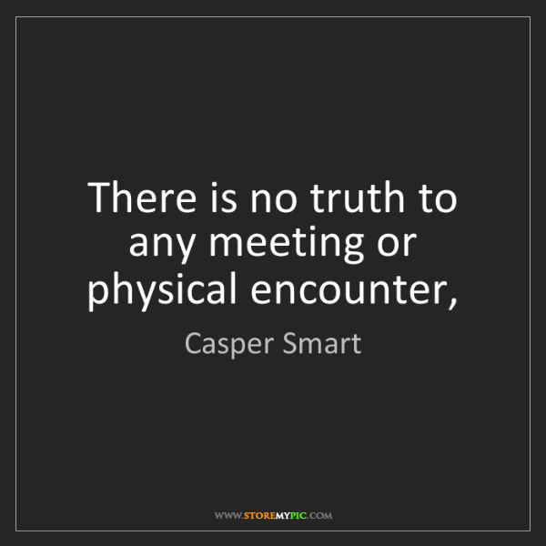 Casper Smart: There is no truth to any meeting or physical encounter,