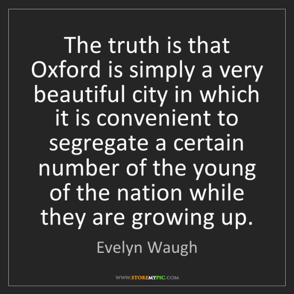 Evelyn Waugh: The truth is that Oxford is simply a very beautiful city...