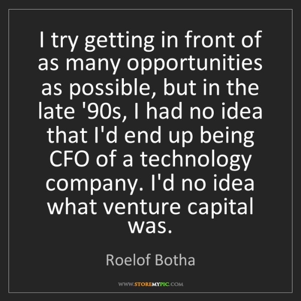 Roelof Botha: I try getting in front of as many opportunities as possible,...