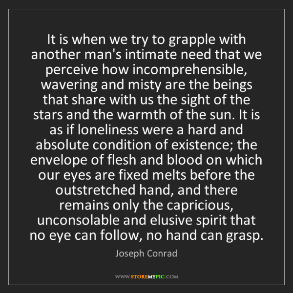 Joseph Conrad: It is when we try to grapple with another man's intimate...
