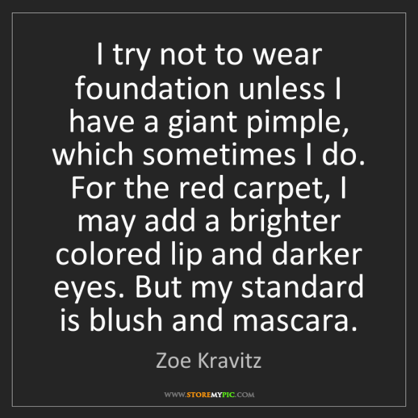 Zoe Kravitz: I try not to wear foundation unless I have a giant pimple,...