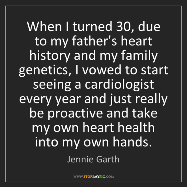 Jennie Garth: When I turned 30, due to my father's heart history and...