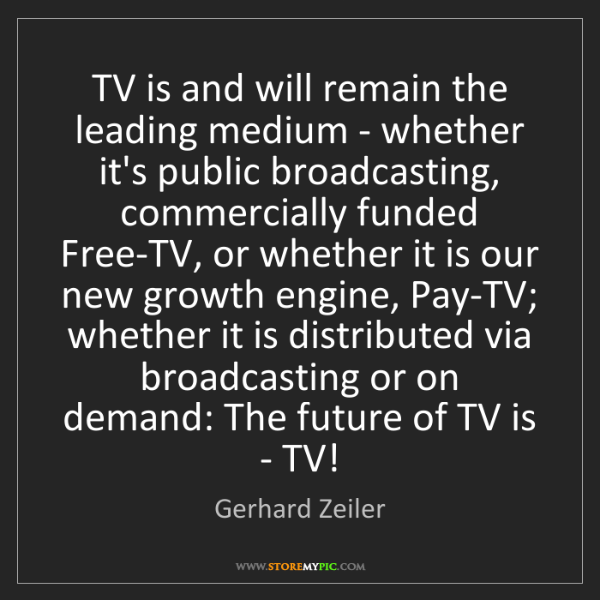 Gerhard Zeiler: TV is and will remain the leading medium - whether it's...