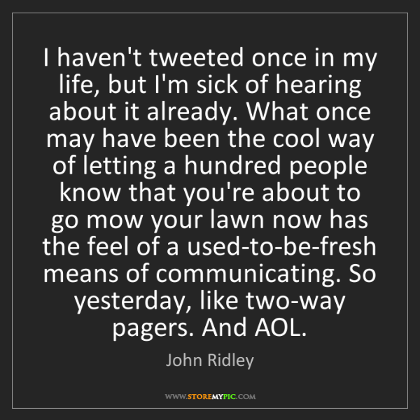 John Ridley: I haven't tweeted once in my life, but I'm sick of hearing...