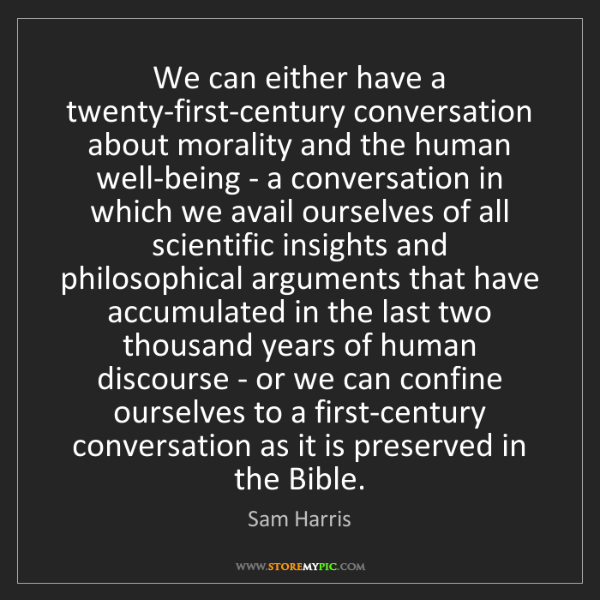 Sam Harris: We can either have a twenty-first-century conversation...