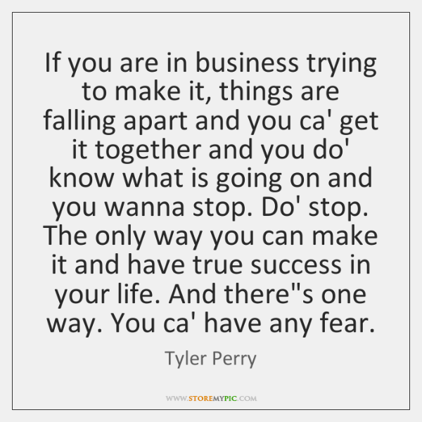 If you are in business trying to make it, things are falling ...