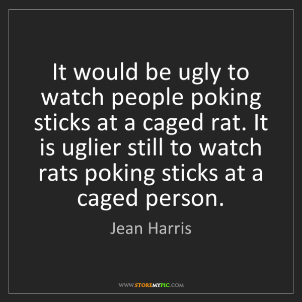 Jean Harris: It would be ugly to watch people poking sticks at a caged...