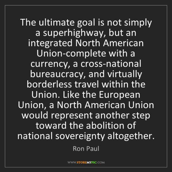 Ron Paul: The ultimate goal is not simply a superhighway, but an...