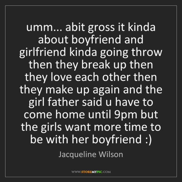 Jacqueline Wilson: umm... abit gross it kinda about boyfriend and girlfriend...