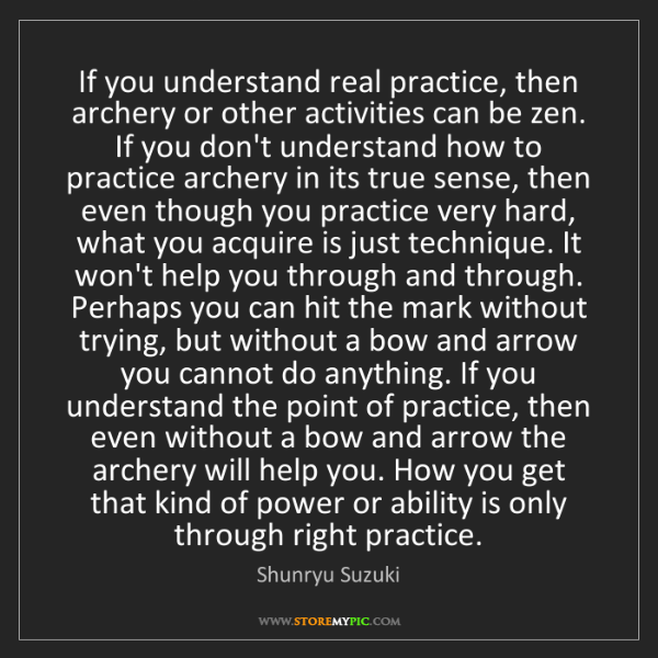 Shunryu Suzuki: If you understand real practice, then archery or other...
