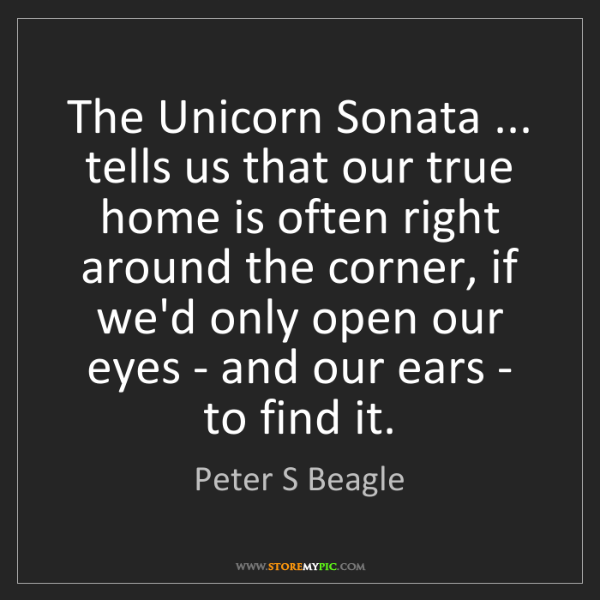 Peter S Beagle: The Unicorn Sonata ... tells us that our true home is...